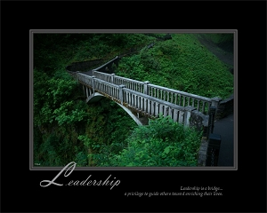Leadership is a bridge...a privilege to guide others toward enriching their lives.